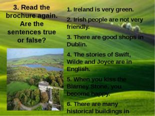 3. Read the brochure again. Are the sentences true or false? 1. Ireland is ve