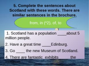 5. Complete the sentences about Scotland with these words. There are similar