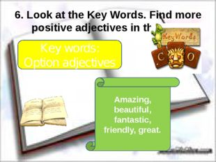 6. Look at the Key Words. Find more positive adjectives in the text. Key word