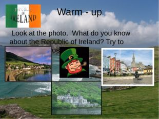 Warm - up Look at the photo. What do you know about the Republic of Ireland?