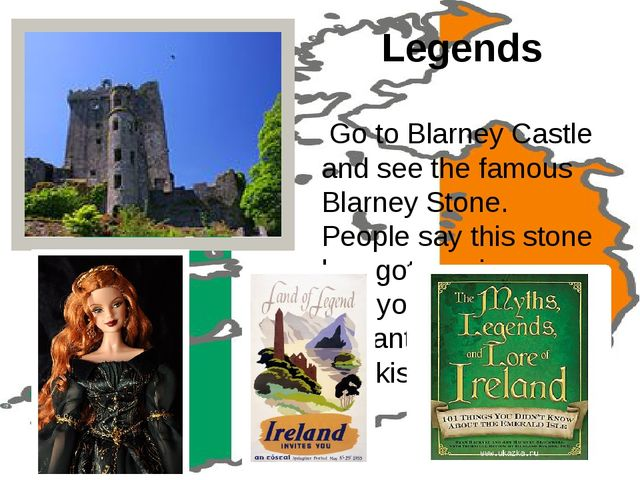 Legends Go to Blarney Castle and see the famous Blarney Stone. People say thi...