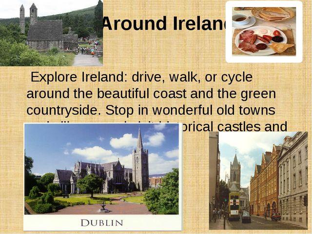 Around Ireland Explore Ireland: drive, walk, or cycle around the beautiful co...