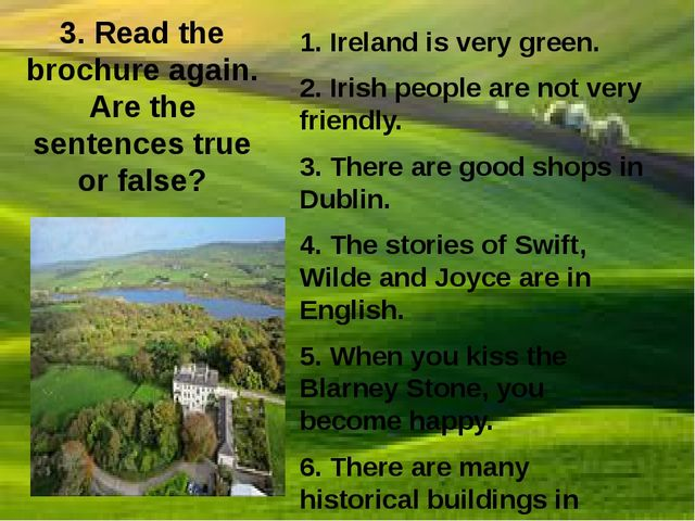 3. Read the brochure again. Are the sentences true or false? 1. Ireland is ve...