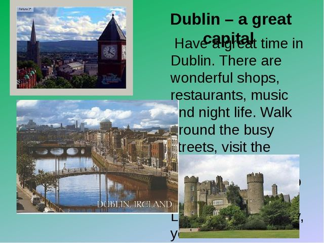 Dublin – a great capital Have a great time in Dublin. There are wonderful sho...