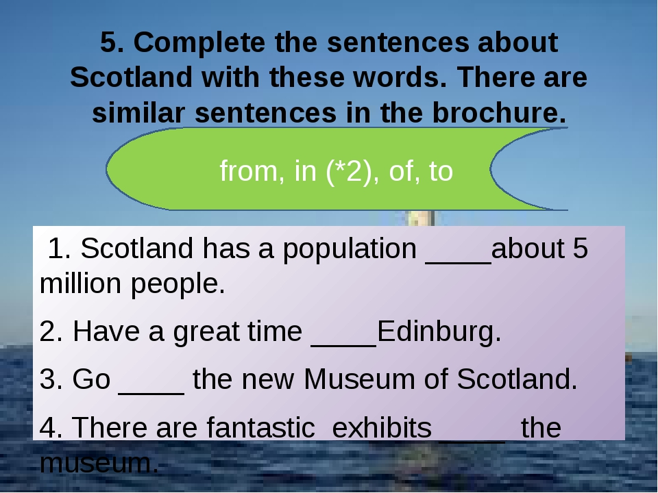 5. Complete the sentences about Scotland with these words. There are similar...