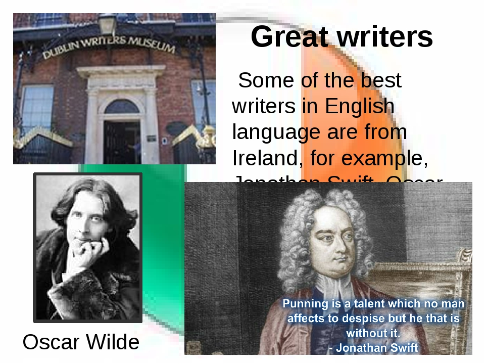 Great writers Some of the best writers in English language are from Ireland,...