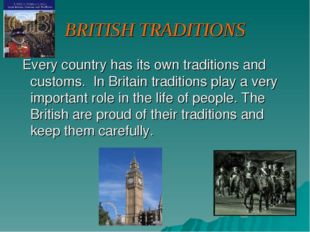 BRITISH TRADITIONS Every country has its own traditions and customs. In Brita
