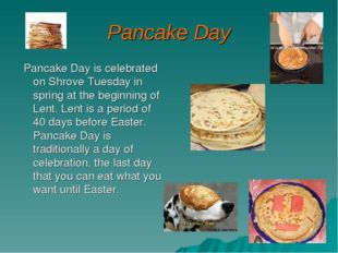 Pancake Day Pancake Day is celebrated on Shrove Tuesday in spring at the begi