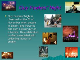 "Guy Fawkes"" Night Guy Fawkes"" Night is observed on the 5th of November when p"