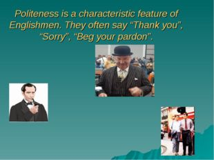 "Politeness is a characteristic feature of Englishmen. They often say ""Thank y"