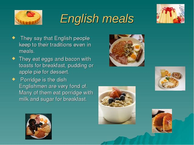 English meals They say that English people keep to their traditions even in m...