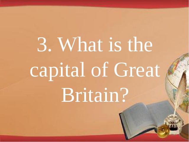 3. What is the capital of Great Britain?