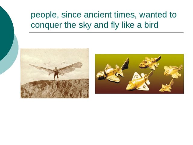 people, since ancient times, wanted to conquer the sky and fly like a bird