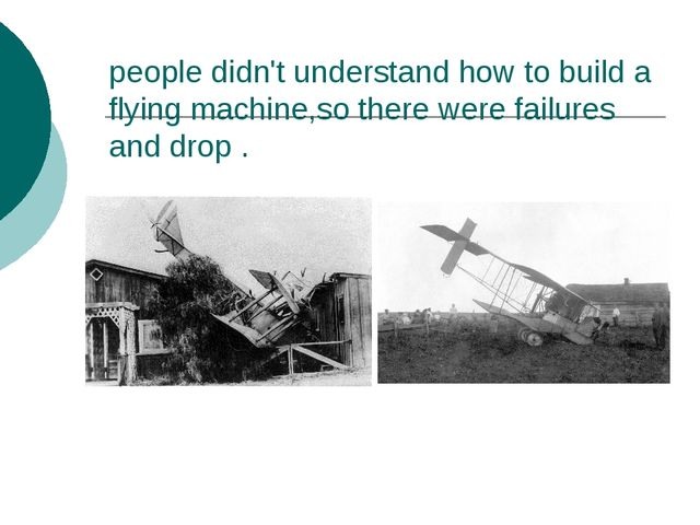 people didn't understand how to build a flying machine,so there were failures...