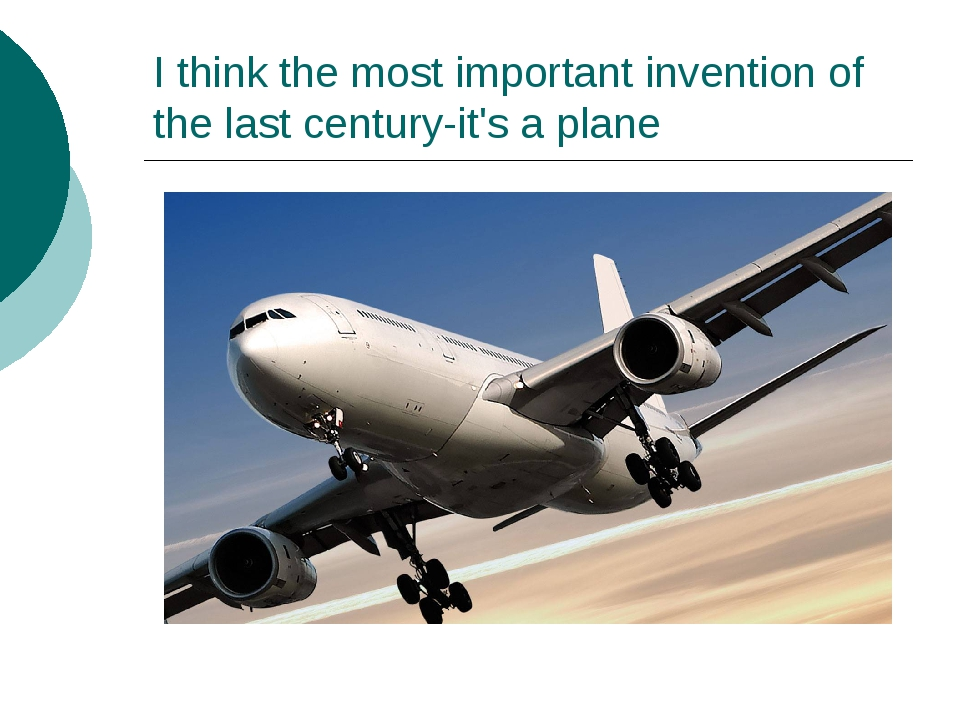 I think the most important invention of the last century-it's a plane