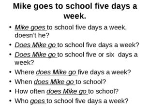 Mike goes to school five days a week. Mike goes to school five days a week, d