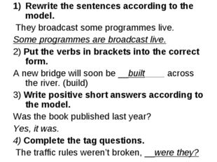Rewrite the sentences according to the model. They broadcast some programmes