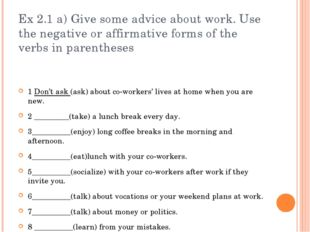 Ex 2.1 a) Give some advice about work. Use the negative or affirmative forms