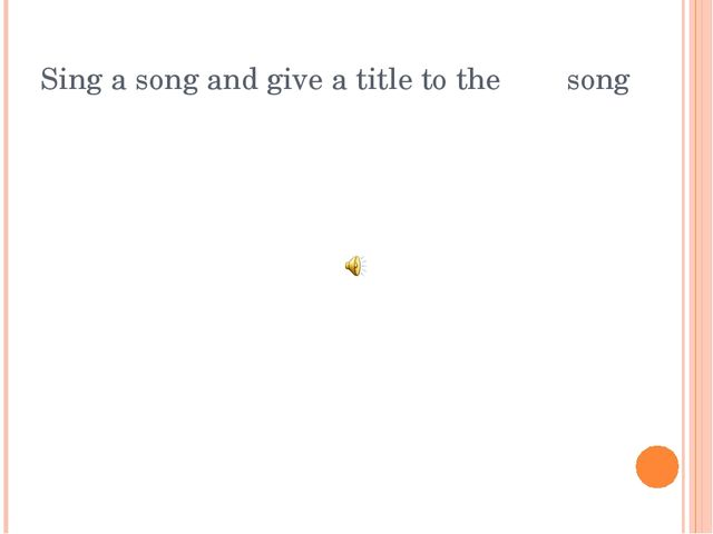 Sing a song and give a title to the song