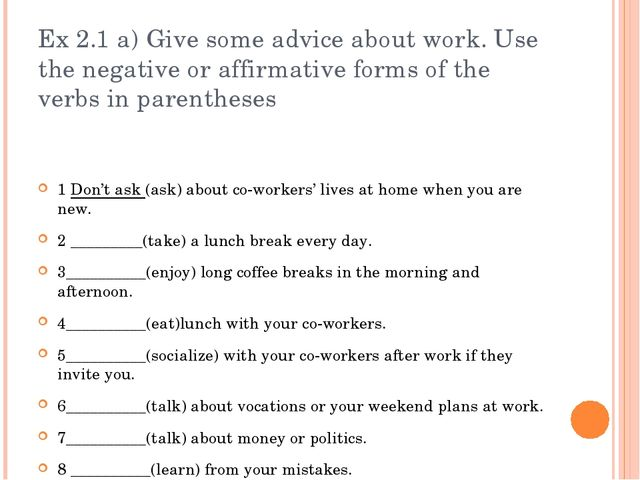Ex 2.1 a) Give some advice about work. Use the negative or affirmative forms...