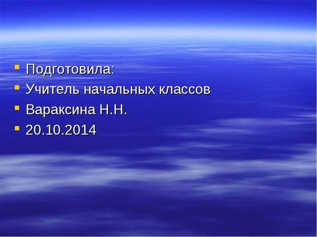 Подготовила: Учитель начальных классов Вараксина Н.Н. 20.10.2014