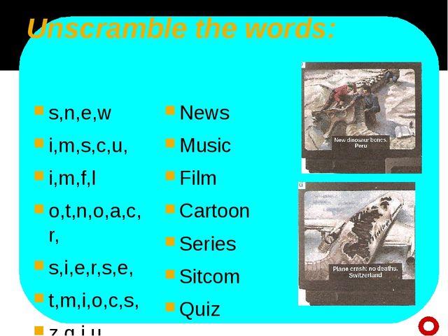 Unscramble the words: s,n,e,w i,m,s,c,u, i,m,f,l o,t,n,o,a,c,r, s,i,e,r,s,e,...