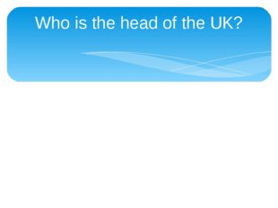 Who is the head of the UK?