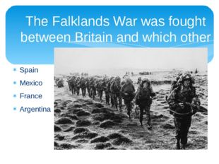 The Falklands War was fought between Britain and which other nation? Spain Me