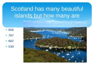 Scotland has many beautiful islands but how many are there? 856 787 662 539
