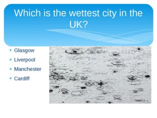 Which is the wettest city in the UK? Glasgow Liverpool Manchester Cardiff