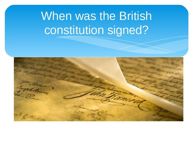 When was the British constitution signed?