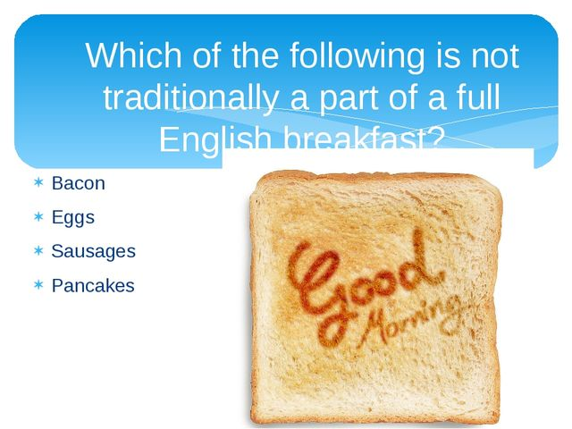 Which of the following is not traditionally a part of a full English breakfas...