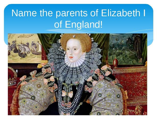 Name the parents of Elizabeth I of England!