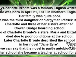 Charlotte Bronte was a famous English writer. She was born in April 21, 1816