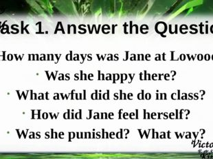 Task 1. Answer the Questions How many days was Jane at Lowood? Was she happy