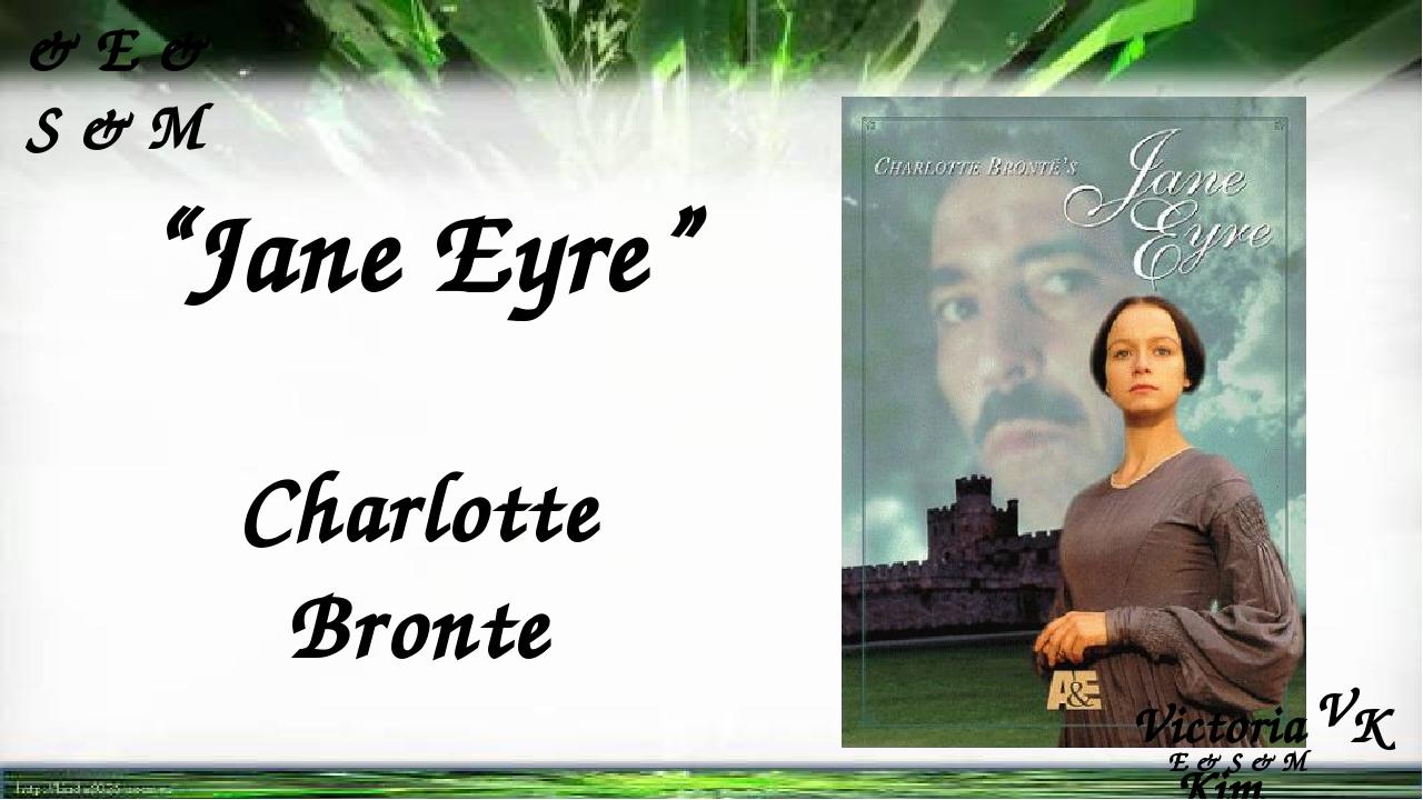 """""""Jane Eyre"""" Charlotte Bronte & E & S & M Victoria Kim V K E & S & M"""