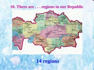 10. There are . . . regions in our Republic 14 regions
