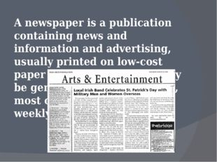 A newspaper is a publication containing news and information and advertising
