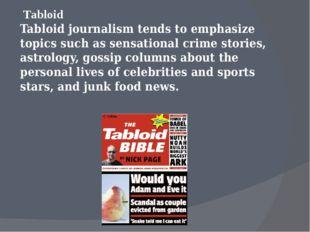 Tabloid Tabloid journalism tends to emphasize topics such as sensational cri
