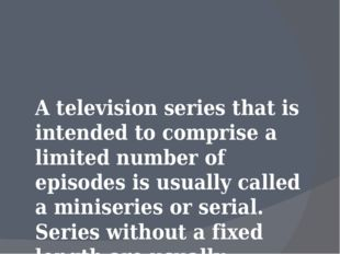 A television series that is intended to comprise a limited number of episodes