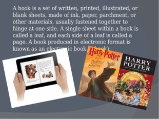 A book is a set of written, printed, illustrated, or blank sheets, made of in