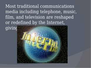 Most traditional communications media including telephone, music, film, and t