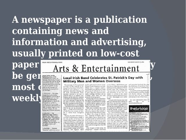 A newspaper is a publication containing news and information and advertising...