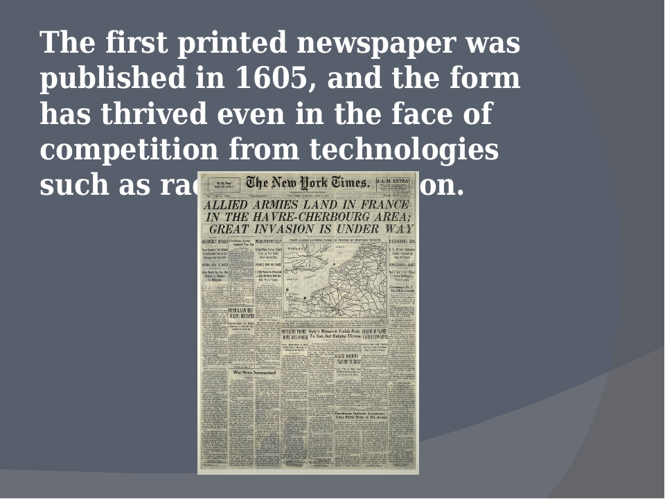 The first printed newspaper was published in 1605, and the form has thrived e...