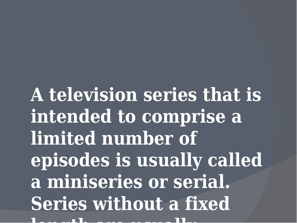 A television series that is intended to comprise a limited number of episodes...