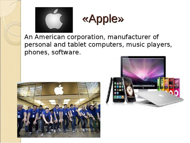 «Apple» An American corporation, manufacturer of personal and tablet computer...