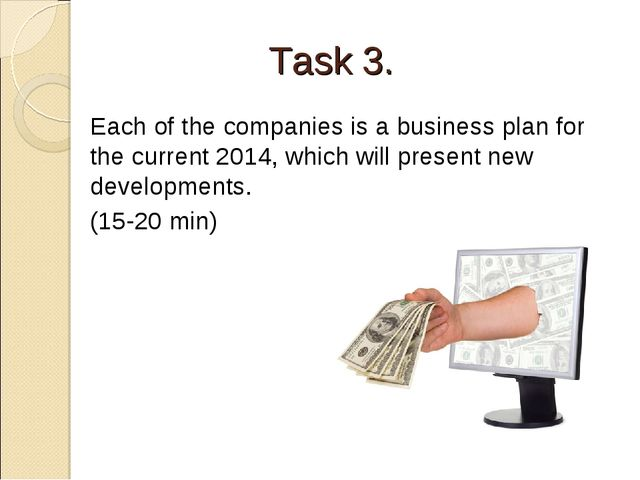 Task 3. Each of the companies is a business plan for the current 2014, which...