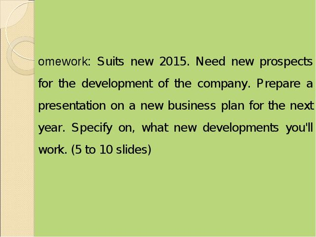 Homework: Suits new 2015. Need new prospects for the development of the comp...