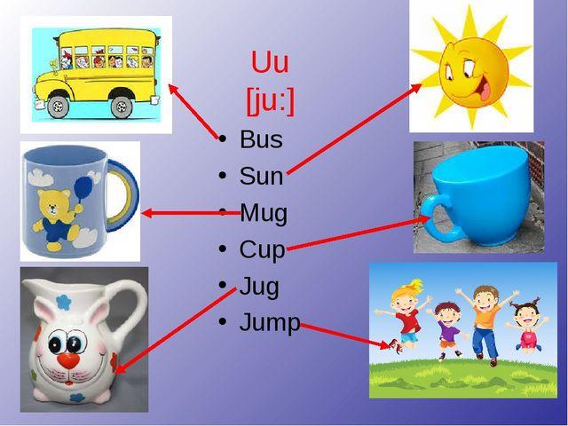 Uu [ju:] Bus Sun Mug Cup Jug Jump