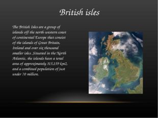 British isles The British Isles are a group of islands off the north-western